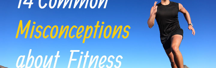 14 Misconceptions About Fitness